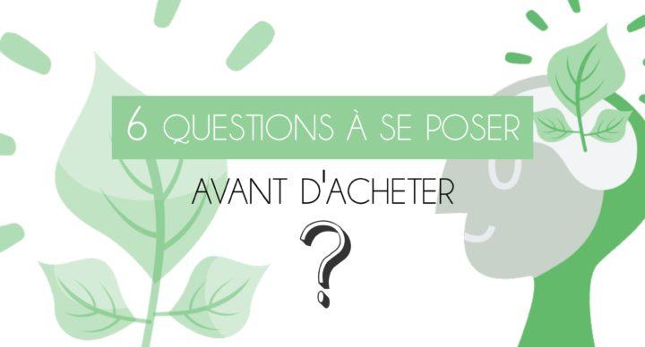 6 questions à se poser avant d'acheter